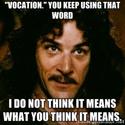 VOCATION-YOU-KEEP-USING-THAT-WORD.jpg
